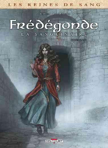 LES REINES DE SANG - FREDEGONDE T01
